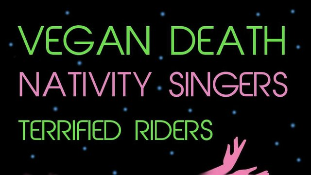 Vegan Death/ Nativity Singers/ Terrified Rides