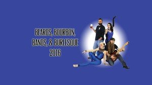 Beards, Bourbon, Bands and Burlesque