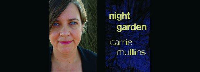 "Carrie Mullins reads ""Night Garden"""