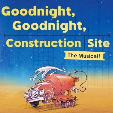 """""""Goodnight, Goodnight, Construction Site: The Musical"""""""
